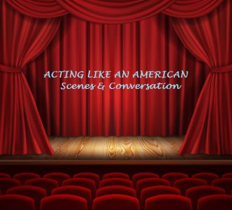 Acting like an American – Scenes & Conversation